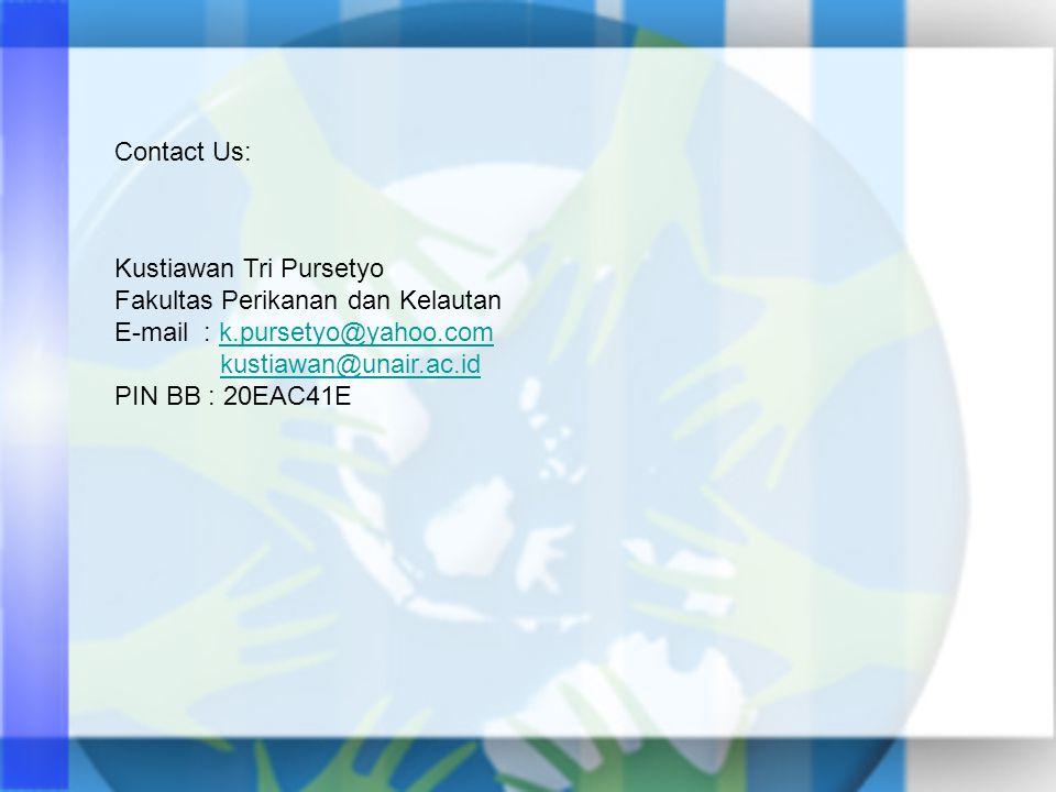 Contact Us: Kustiawan Tri Pursetyo Fakultas Perikanan dan Kelautan E-mail : k.pursetyo@yahoo.comk.pursetyo@yahoo.com kustiawan@unair.ac.id PIN BB : 20EAC41E