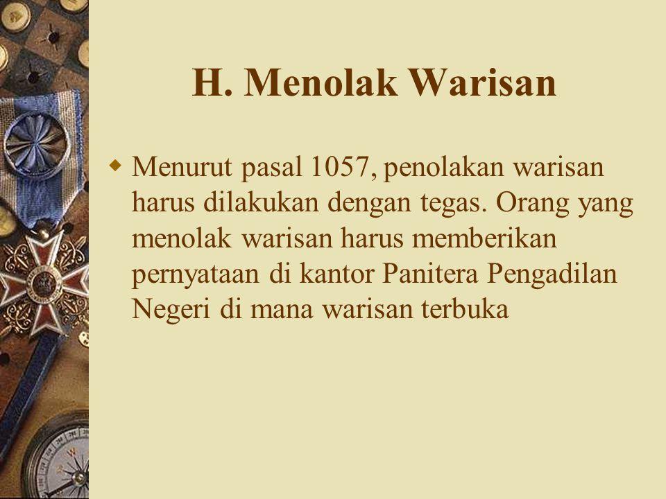 H.Menolak Warisan  Menurut pasal 1057, penolakan warisan harus dilakukan dengan tegas.