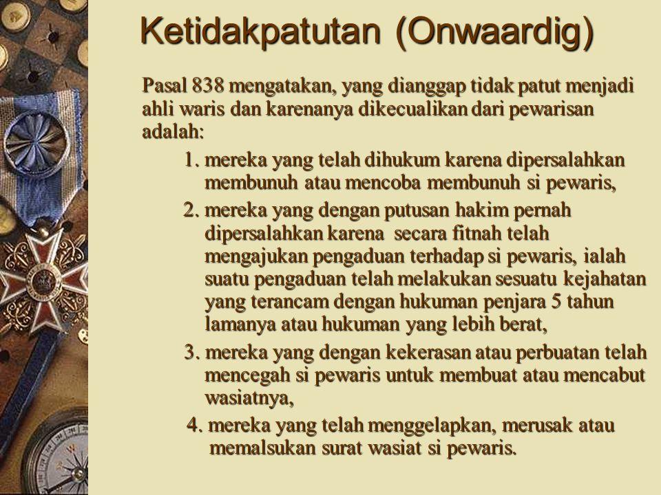 Ketidakpatutan (Onwaardig) Pasal 838 mengatakan, yang dianggap tidak patut menjadi ahli waris dan karenanya dikecualikan dari pewarisan adalah: 1.