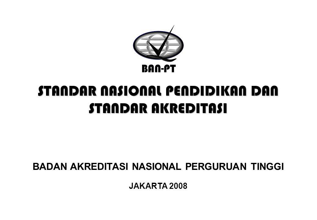 STANDAR NASIONAL PENDIDIKAN DAN STANDAR AKREDITASI BADAN AKREDITASI NASIONAL PERGURUAN TINGGI JAKARTA 2008 BAN-PT
