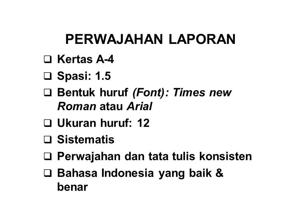 PERWAJAHAN LAPORAN  Kertas A-4  Spasi: 1.5  Bentuk huruf (Font): Times new Roman atau Arial  Ukuran huruf: 12  Sistematis  Perwajahan dan tata t