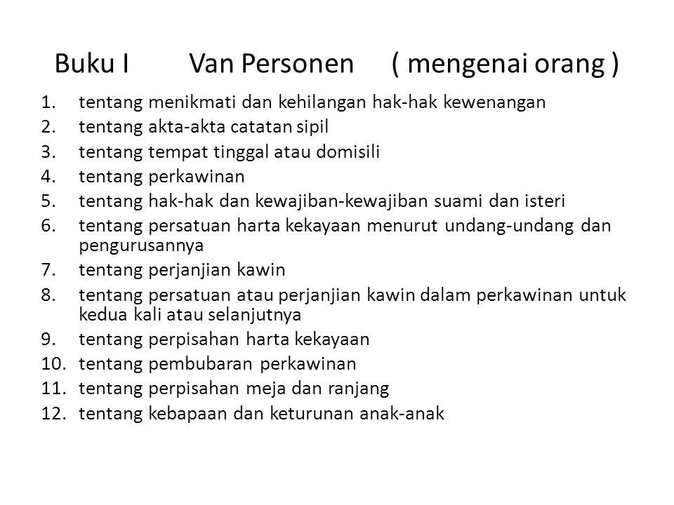 Buku IVan Personen( mengenai orang ) 1.tentang menikmati dan kehilangan hak-hak kewenangan 2.tentang akta-akta catatan sipil 3.tentang tempat tinggal