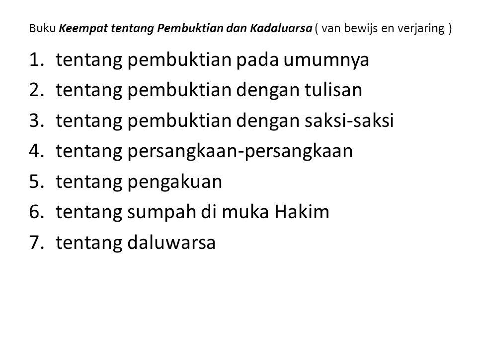 Buku Keempat tentang Pembuktian dan Kadaluarsa ( van bewijs en verjaring ) 1.tentang pembuktian pada umumnya 2.tentang pembuktian dengan tulisan 3.ten