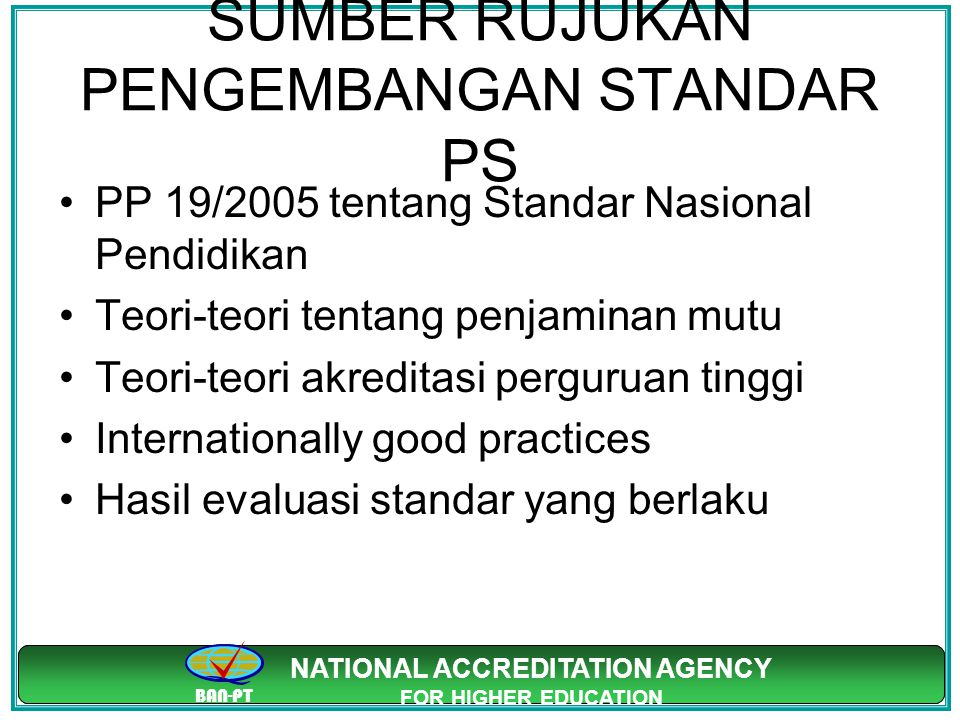 BAN-PT NATIONAL ACCREDITATION AGENCY FOR HIGHER EDUCATION BAN-PT NATIONAL ACCREDITATION AGENCY FOR HIGHER EDUCATION SUMBER RUJUKAN PENGEMBANGAN STANDA