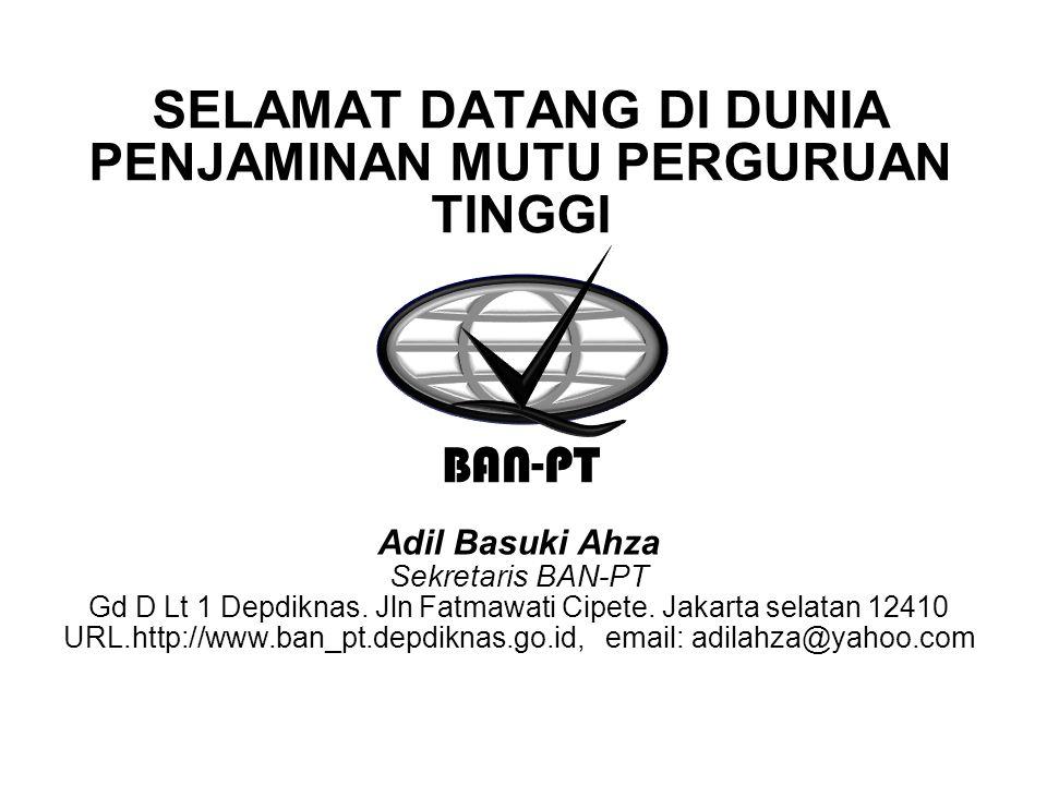 9/2/2014 SELAMAT DATANG DI DUNIA PENJAMINAN MUTU PERGURUAN TINGGI Adil Basuki Ahza Sekretaris BAN-PT Gd D Lt 1 Depdiknas.