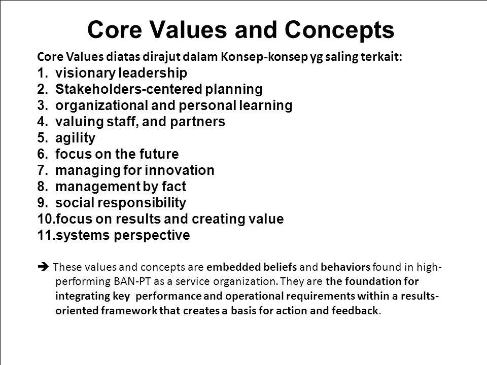 9/2/2014 Core Values and Concepts Core Values diatas dirajut dalam Konsep-konsep yg saling terkait: 1.visionary leadership 2.Stakeholders-centered pla