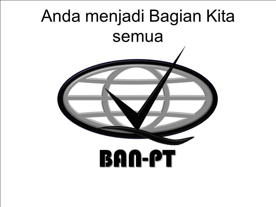 9/2/2014 Anda menjadi Bagian Kita semua BAN-PT BAN-PT NATIONAL ACCREDITATION AGENCY FOR HIGHER EDUCATION