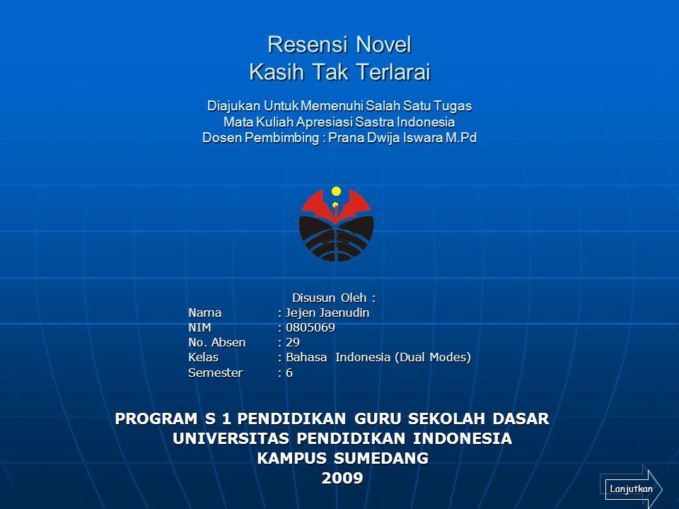Resensi Novel Kasih Tak Terlarai Diajukan Untuk Memenuhi Salah Satu Tugas Mata Kuliah Apresiasi Sastra Indonesia Dosen Pembimbing : Prana Dwija Iswara
