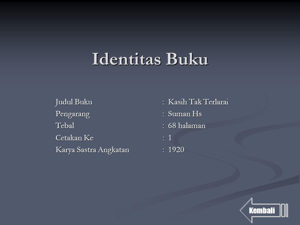 Identitas Buku Judul Buku :Kasih Tak Terlarai Pengarang :Suman Hs Tebal :68 halaman Cetakan Ke:1 Karya Sastra Angkatan:1920 Kembali