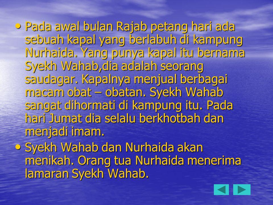 Pada awal bulan Rajab petang hari ada sebuah kapal yang berlabuh di kampung Nurhaida. Yang punya kapal itu bernama Syekh Wahab,dia adalah seorang saud