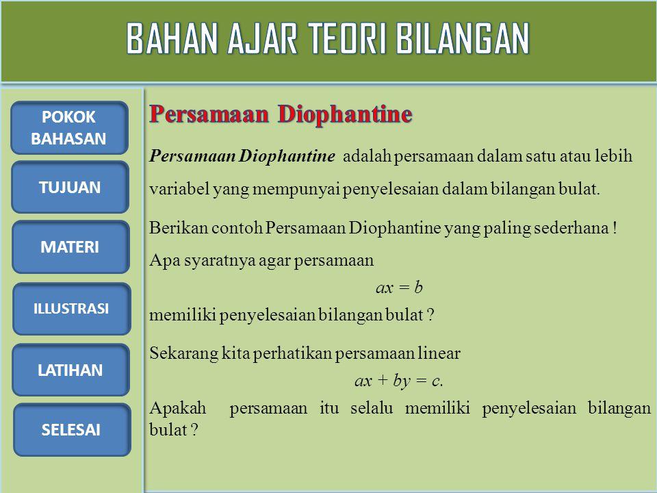 TUJUAN MATERI ILLUSTRASI LATIHAN SELESAI POKOK BAHASAN Persamaan Diophantine adalah persamaan dalam satu atau lebih variabel yang mempunyai penyelesai