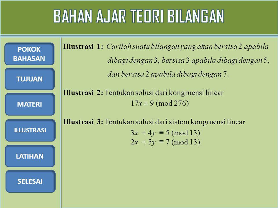 TUJUAN MATERI ILLUSTRASI LATIHAN SELESAI POKOK BAHASAN Illustrasi 1: Carilah suatu bilangan yang akan bersisa 2 apabila dibagi dengan 3, bersisa 3 apa