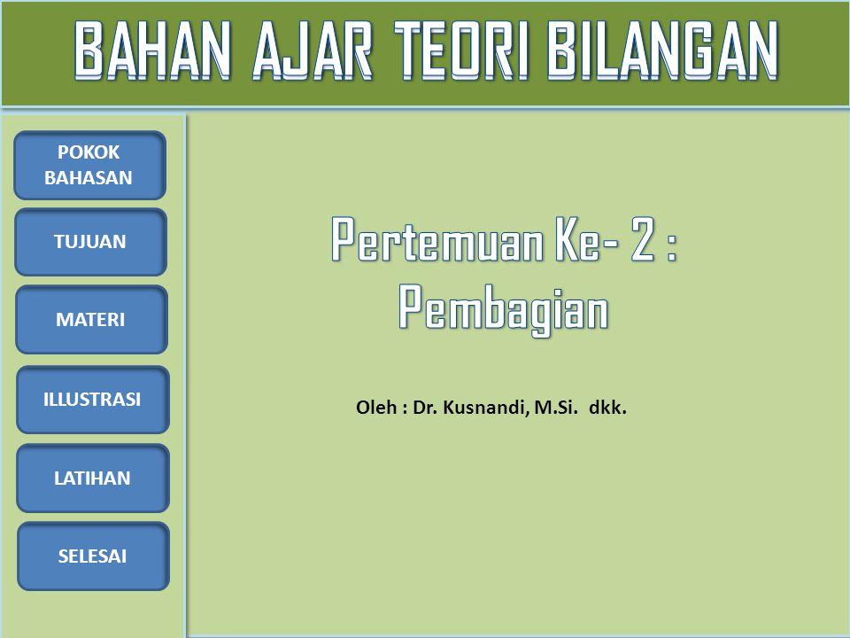 TUJUAN MATERI ILLUSTRASI LATIHAN SELESAI POKOK BAHASAN Oleh : Dr. Kusnandi, M.Si. dkk.