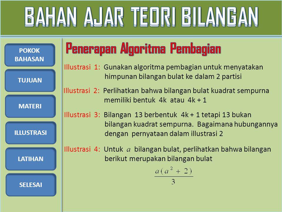 TUJUAN MATERI ILLUSTRASI LATIHAN SELESAI POKOK BAHASAN Illustrasi 1: Gunakan algoritma pembagian untuk menyatakan himpunan bilangan bulat ke dalam 2 p