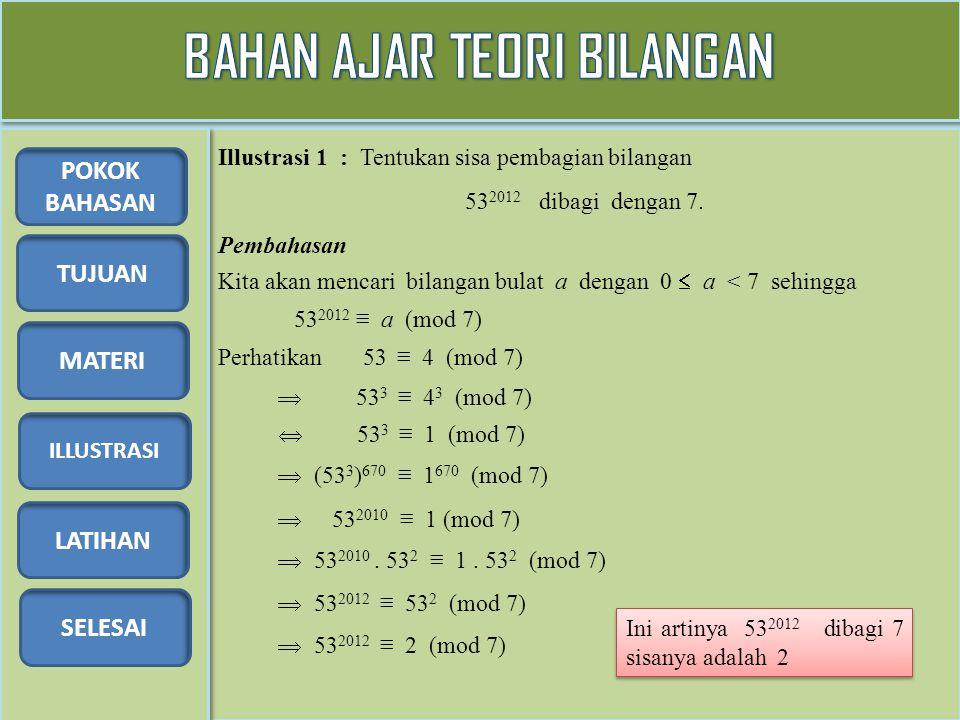 TUJUAN MATERI ILLUSTRASI LATIHAN SELESAI POKOK BAHASAN Illustrasi 2 : Gunakan kongruensi untuk membuktikan bahwa 7 | 5 2n + 3.