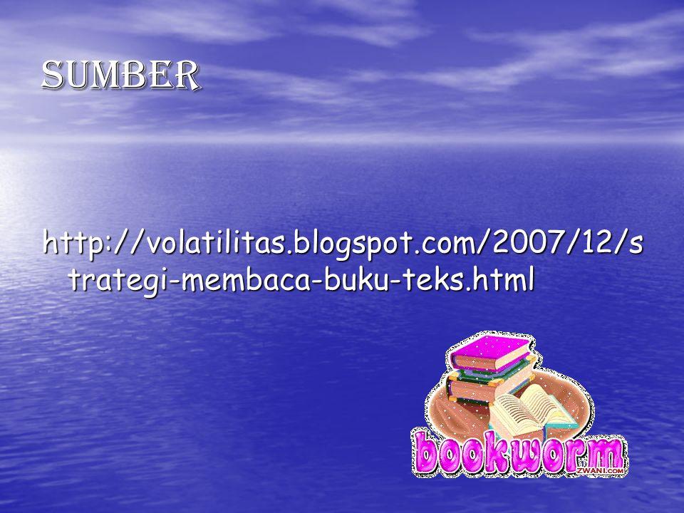 Sumber http://volatilitas.blogspot.com/2007/12/s trategi-membaca-buku-teks.html