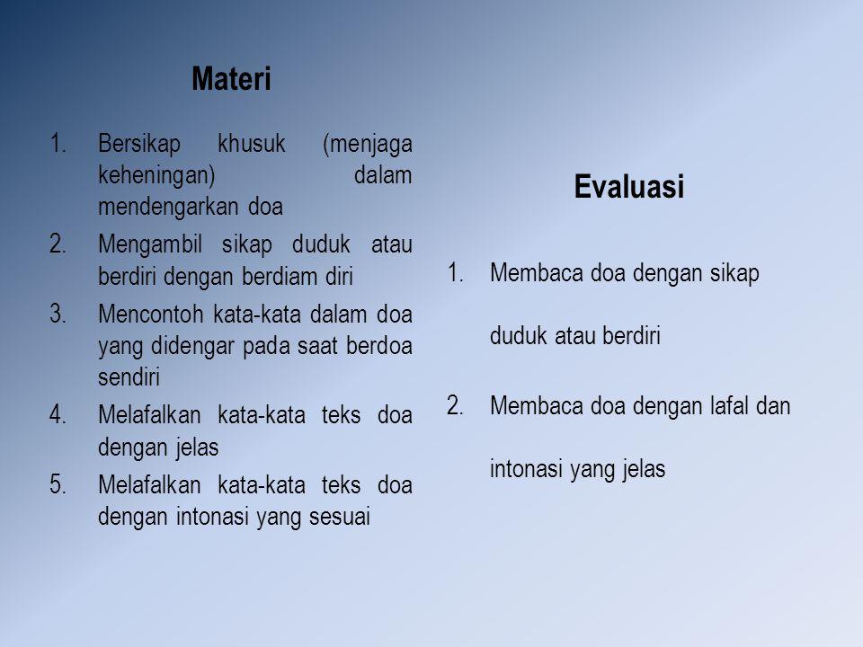 Materi 1.Bersikap khusuk (menjaga keheningan) dalam mendengarkan doa 2.Mengambil sikap duduk atau berdiri dengan berdiam diri 3.Mencontoh kata-kata da