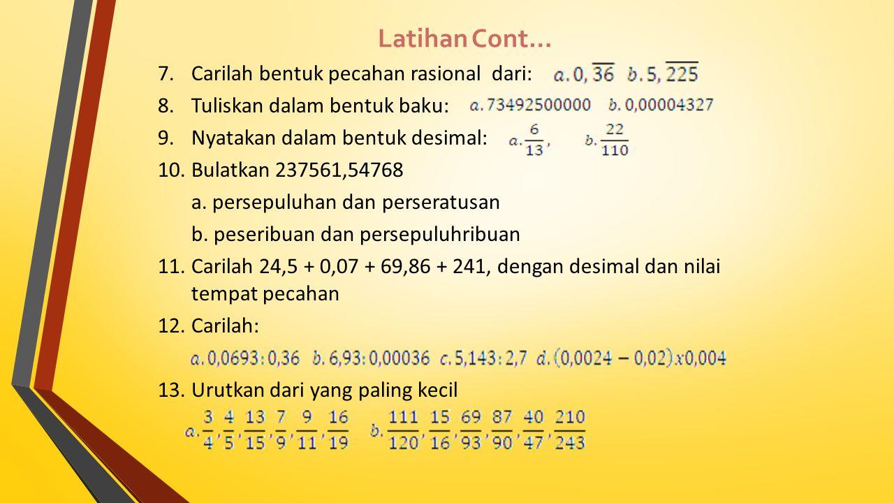 Latihan Cont… 7.Carilah bentuk pecahan rasional dari: 8.Tuliskan dalam bentuk baku: 9.Nyatakan dalam bentuk desimal: 10.Bulatkan 237561,54768 a. perse