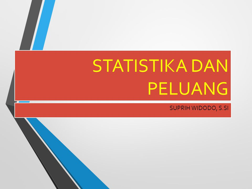 STATISTIKA DAN PELUANG SUPRIH WIDODO, S.SI