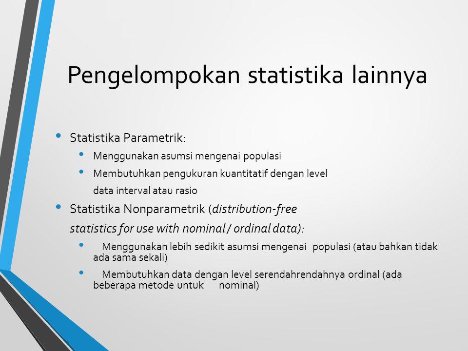Pengelompokan statistika lainnya Statistika Parametrik: Menggunakan asumsi mengenai populasi Membutuhkan pengukuran kuantitatif dengan level data inte