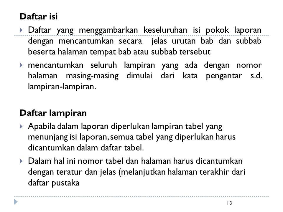 13 Daftar isi  Daftar yang menggambarkan keseluruhan isi pokok laporan dengan mencantumkan secara jelas urutan bab dan subbab beserta halaman tempat