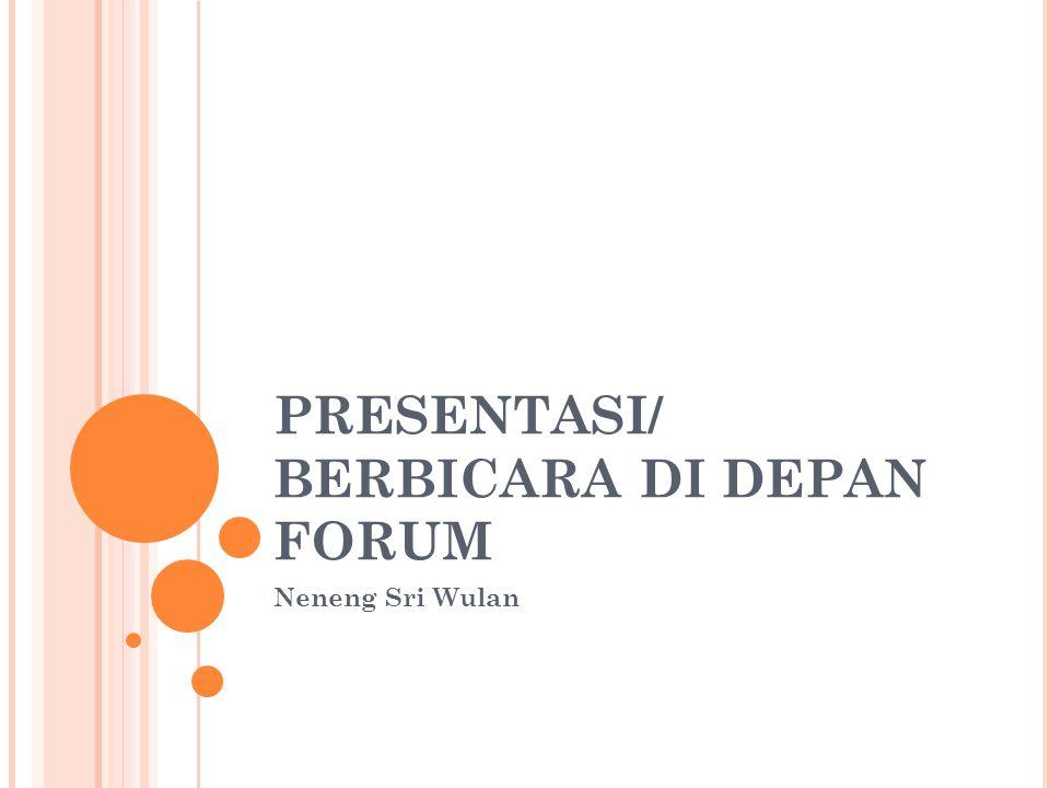 PRESENTASI/ BERBICARA DI DEPAN FORUM Neneng Sri Wulan