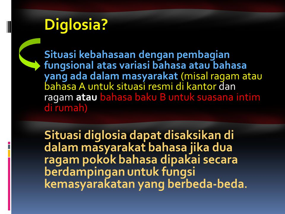 Diglosia? Situasi kebahasaan dengan pembagian fungsional atas variasi bahasa atau bahasa yang ada dalam masyarakat (misal ragam atau bahasa A untuk si