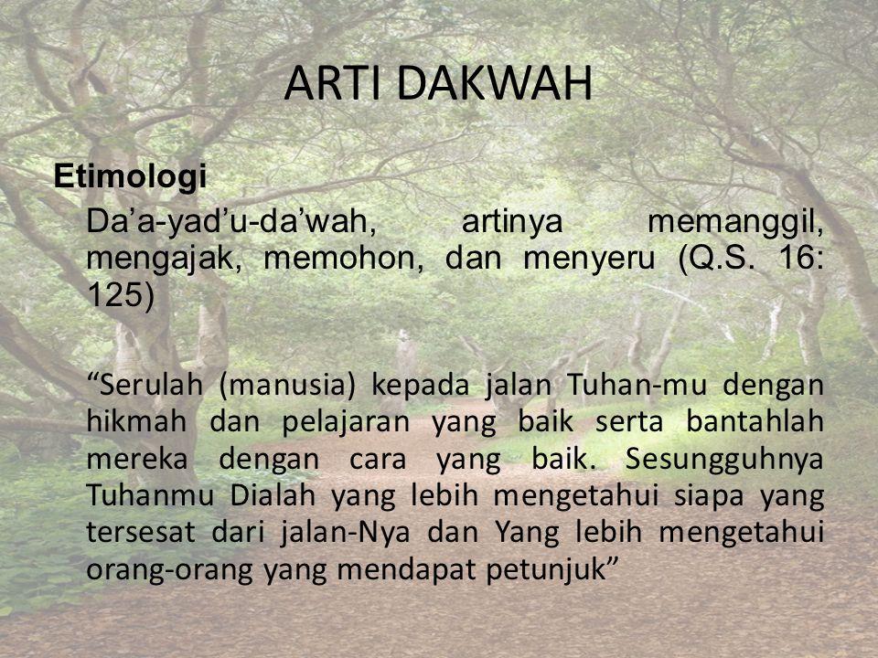ARTI DAKWAH Etimologi Da'a-yad'u-da'wah, artinya memanggil, mengajak, memohon, dan menyeru (Q.S.