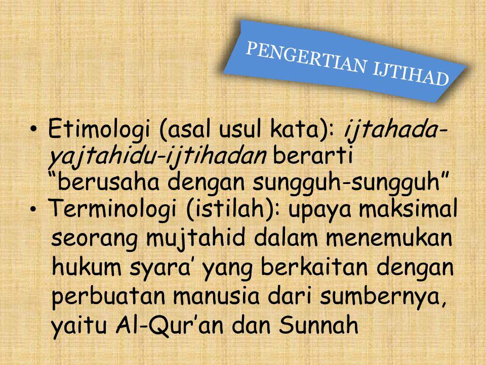 """Etimologi (asal usul kata): ijtahada- yajtahidu-ijtihadan berarti """"berusaha dengan sungguh-sungguh"""" PENGERTIAN IJTIHAD Terminologi (istilah): upaya ma"""