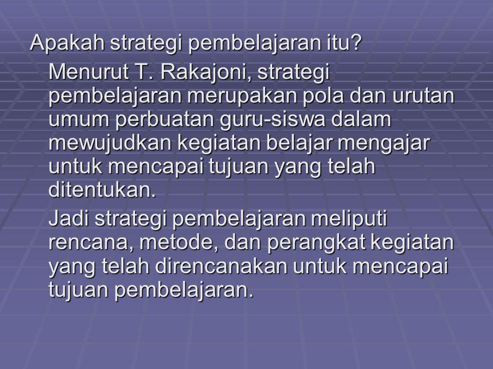 Apakah strategi pembelajaran itu? Menurut T. Rakajoni, strategi pembelajaran merupakan pola dan urutan umum perbuatan guru-siswa dalam mewujudkan kegi
