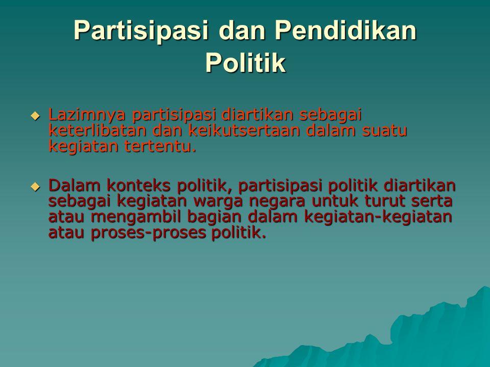 Partisipasi dan Pendidikan Politik  Lazimnya partisipasi diartikan sebagai keterlibatan dan keikutsertaan dalam suatu kegiatan tertentu.