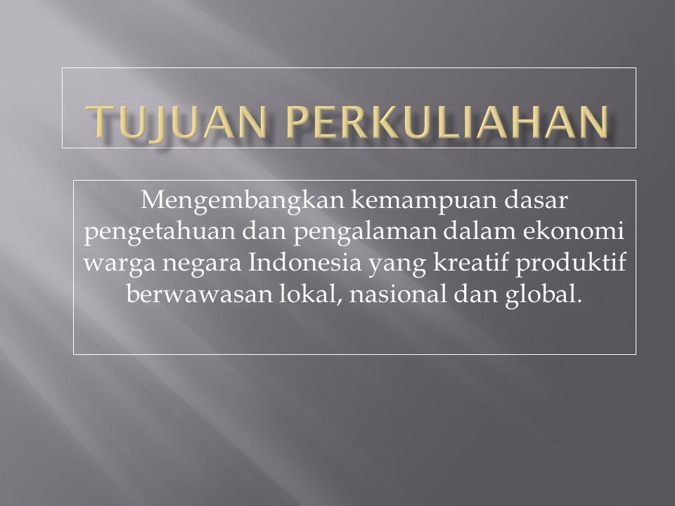 Mengembangkan kemampuan dasar pengetahuan dan pengalaman dalam ekonomi warga negara Indonesia yang kreatif produktif berwawasan lokal, nasional dan gl