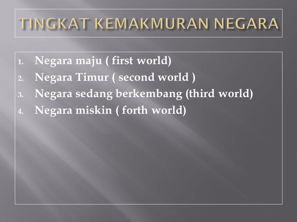 1.Negara maju ( first world) 2. Negara Timur ( second world ) 3.