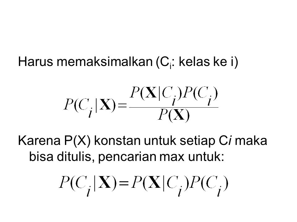 Harus memaksimalkan (C i : kelas ke i) Karena P(X) konstan untuk setiap Ci maka bisa ditulis, pencarian max untuk: