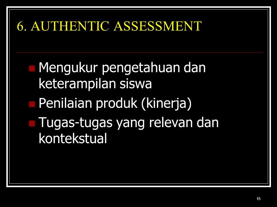 15 6. AUTHENTIC ASSESSMENT Mengukur pengetahuan dan keterampilan siswa Penilaian produk (kinerja) Tugas-tugas yang relevan dan kontekstual