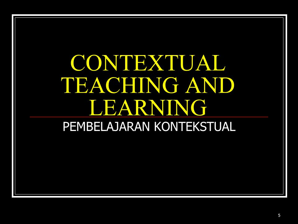 5 CONTEXTUAL TEACHING AND LEARNING PEMBELAJARAN KONTEKSTUAL