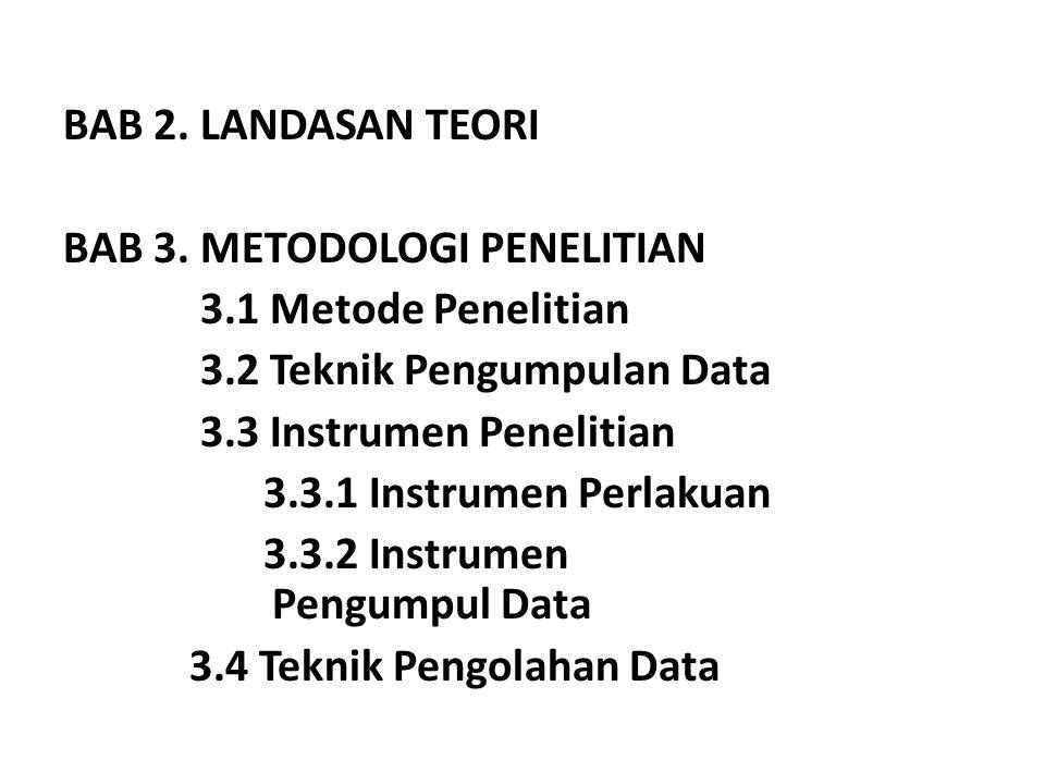 BAB 2. LANDASAN TEORI BAB 3. METODOLOGI PENELITIAN 3.1 Metode Penelitian 3.2 Teknik Pengumpulan Data 3.3 Instrumen Penelitian 3.3.1 Instrumen Perlakua