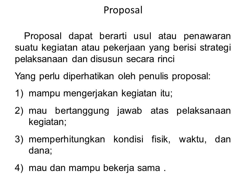 Proposal Proposal dapat berarti usul atau penawaran suatu kegiatan atau pekerjaan yang berisi strategi pelaksanaan dan disusun secara rinci Yang perlu