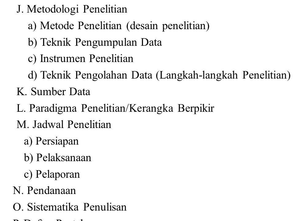 J. Metodologi Penelitian a) Metode Penelitian (desain penelitian) b) Teknik Pengumpulan Data c) Instrumen Penelitian d) Teknik Pengolahan Data (Langka