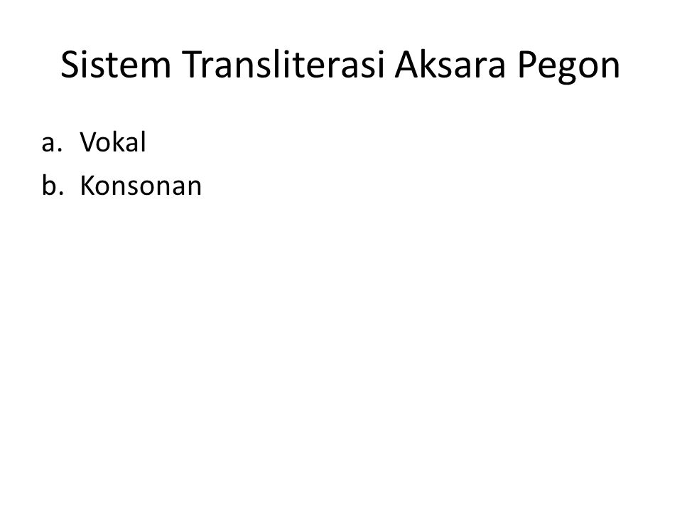 Sistem Transliterasi Aksara Pegon a.Vokal b.Konsonan