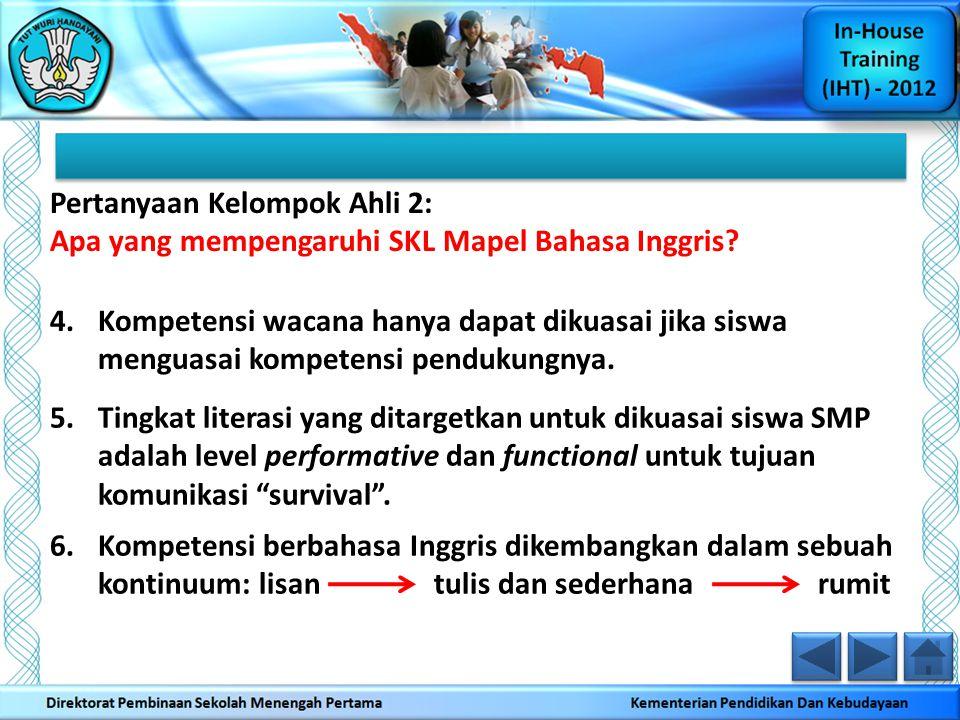 Pertanyaan Kelompok Ahli 2: Apa yang mempengaruhi SKL Mapel Bahasa Inggris? 4.Kompetensi wacana hanya dapat dikuasai jika siswa menguasai kompetensi p