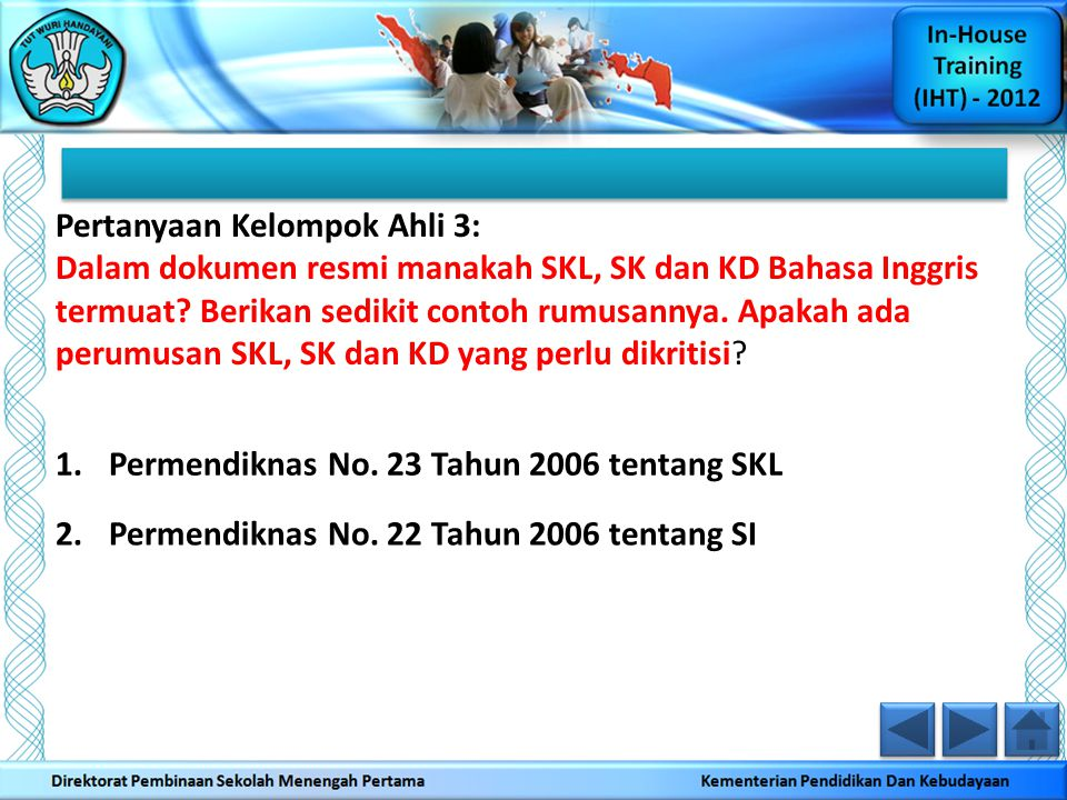 Pertanyaan Kelompok Ahli 3: Dalam dokumen resmi manakah SKL, SK dan KD Bahasa Inggris termuat? Berikan sedikit contoh rumusannya. Apakah ada perumusan