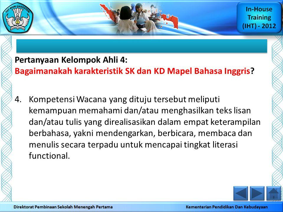 Pertanyaan Kelompok Ahli 4: Bagaimanakah karakteristik SK dan KD Mapel Bahasa Inggris? 4.Kompetensi Wacana yang dituju tersebut meliputi kemampuan mem