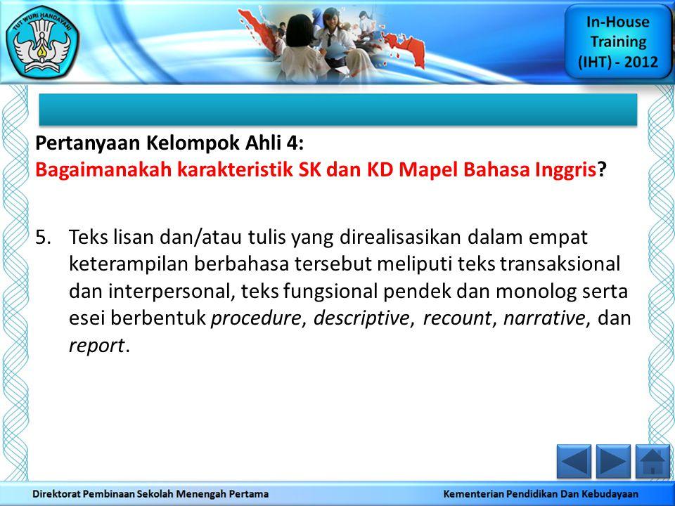 Pertanyaan Kelompok Ahli 4: Bagaimanakah karakteristik SK dan KD Mapel Bahasa Inggris? 5.Teks lisan dan/atau tulis yang direalisasikan dalam empat ket