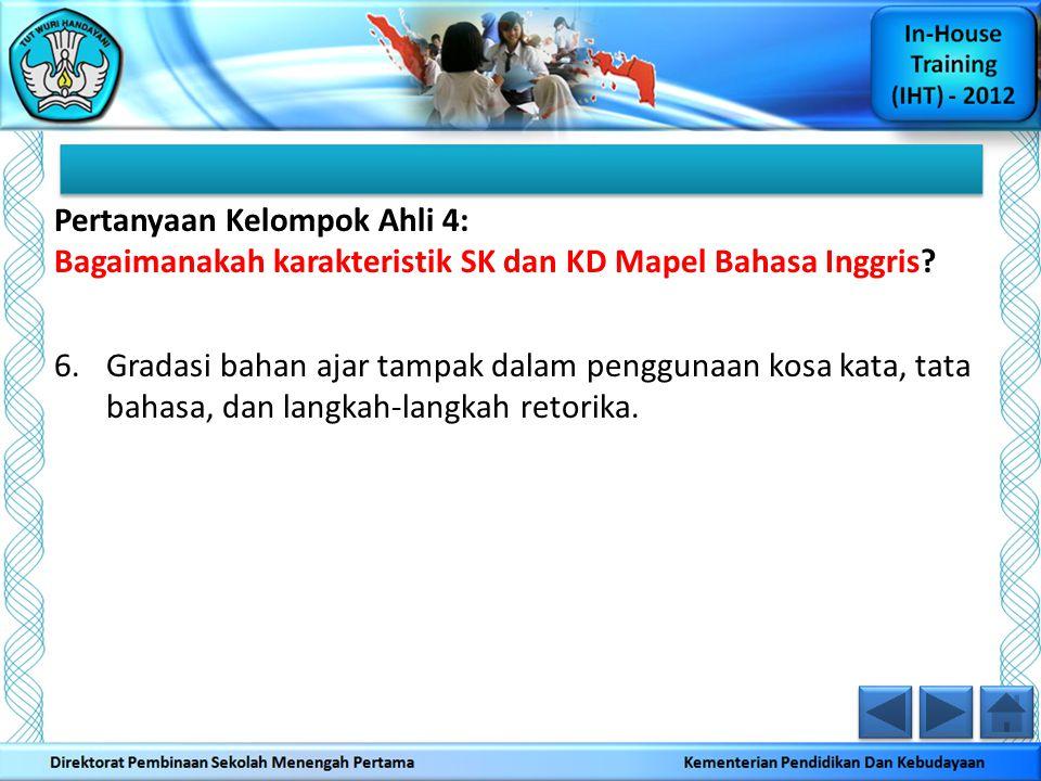 Pertanyaan Kelompok Ahli 4: Bagaimanakah karakteristik SK dan KD Mapel Bahasa Inggris? 6.Gradasi bahan ajar tampak dalam penggunaan kosa kata, tata ba