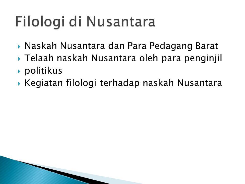  Naskah Nusantara dan Para Pedagang Barat  Telaah naskah Nusantara oleh para penginjil  politikus  Kegiatan filologi terhadap naskah Nusantara