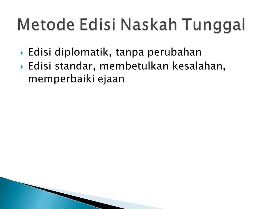  Edisi diplomatik, tanpa perubahan  Edisi standar, membetulkan kesalahan, memperbaiki ejaan