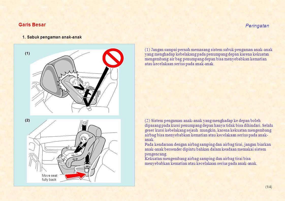 (1/4) Garis Besar Peringatan Move seat fully back 1. Sabuk pengaman anak-anak (1) Jangan sampai pernah memasang sistem sabuk pengaman anak-anak yang