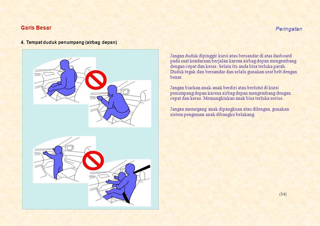 (3/4) Garis Besar Peringatan 4. Tempat duduk penumpang (airbag depan) Jangan duduk dipinggir kursi atau bersandar di atas dasboard pada saat kendara