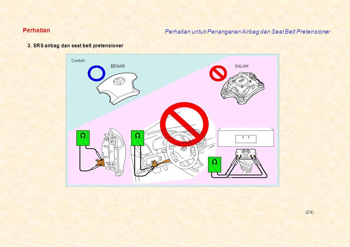 (2/4) Perhatian Perhatian untuk Penanganan Airbag dan Seat Belt Pretensioner Contoh : BENAR SALAH 3. SRS airbag dan seat belt pretensioner